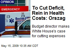 To Cut Deficit, Rein in Health Costs: Orszag