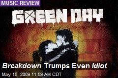Breakdown Trumps Even Idiot