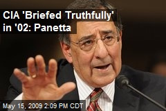 CIA 'Briefed Truthfully' in '02: Panetta