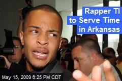 Rapper TI to Serve Time in Arkansas