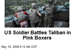 US Soldier Battles Taliban in Pink Boxers