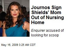 Journos Sign Shields' Mom Out of Nursing Home