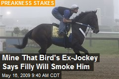 Mine That Bird's Ex-Jockey Says Filly Will Smoke Him