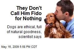They Don't Call Him Fido for Nothing