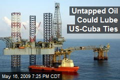 Untapped Oil Could Lube US-Cuba Ties