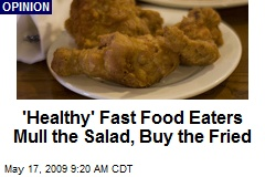 'Healthy' Fast Food Eaters Mull the Salad, Buy the Fried