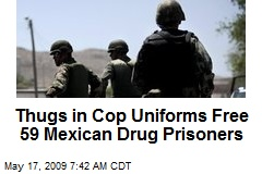 Thugs in Cop Uniforms Free 59 Mexican Drug Prisoners