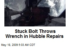 Stuck Bolt Throws Wrench in Hubble Repairs