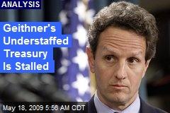 Geithner's Understaffed Treasury Is Stalled