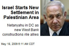Israel Starts New Settlement in Palestinian Area