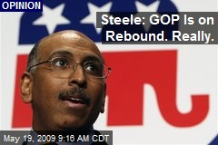 Steele: GOP Is on Rebound. Really.