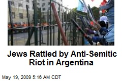 Jews Rattled by Anti-Semitic Riot in Argentina