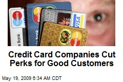 Credit Card Companies Cut Perks for Good Customers