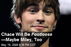 Chace Will Be Footloose — Maybe Miley, Too