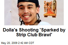 Dolla's Shooting 'Sparked by Strip Club Brawl'
