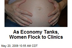 As Economy Tanks, Women Flock to Clinics
