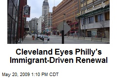 Cleveland Eyes Philly's Immigrant-Driven Renewal