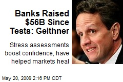 Banks Raised $56B Since Tests: Geithner