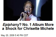 Epiphany ? No. 1 Album More a Shock for Chrisette Michele