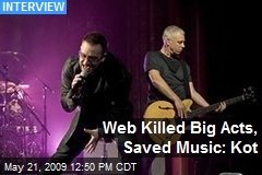 Web Killed Big Acts, Saved Music: Kot