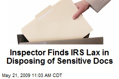 Inspector Finds IRS Lax in Disposing of Sensitive Docs