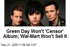 Green Day Won't 'Censor' Album; Wal-Mart Won't Sell It