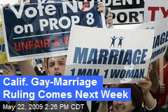 Calif. Gay-Marriage Ruling Comes Next Week