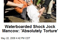 Waterboarded Shock Jock Mancow: 'Absolutely Torture'