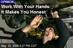 Work With Your Hands: It Makes You Honest