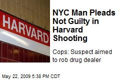 NYC Man Pleads Not Guilty in Harvard Shooting
