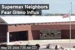 Supermax Neighbors Fear Gitmo Influx