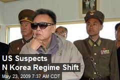 US Suspects N Korea Regime Shift
