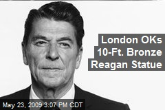 London OKs 10-Ft. Bronze Reagan Statue