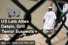 US Lets Allies Detain, Grill Terror Suspects