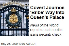 Covert Journos 'Bribe' Way Into Queen's Palace