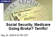Social Security, Medicare Going Broke? Terrific!