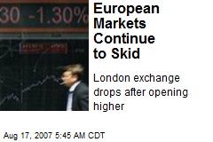European Markets Continue to Skid