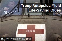 Troop Autopsies Yield Life-Saving Clues