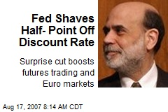 Fed Shaves Half- Point Off Discount Rate
