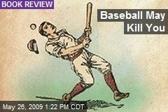Baseball May Kill You