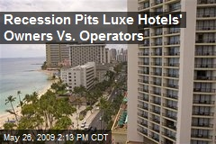 Recession Pits Luxe Hotels' Owners Vs. Operators