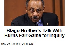 Blago Brother's Talk With Burris Fair Game for Inquiry