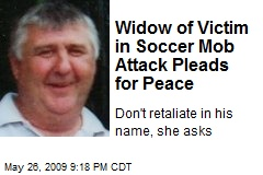 Widow of Victim in Soccer Mob Attack Pleads for Peace