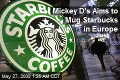Mickey D's Aims to Mug Starbucks in Europe