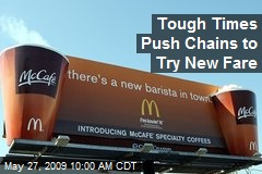 Tough Times Push Chains to Try New Fare