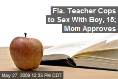 Fla. Teacher Cops to Sex With Boy, 15; Mom Approves