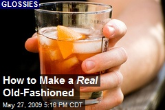 How to Make a Real Old-Fashioned