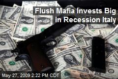 Flush Mafia Invests Big in Recession Italy