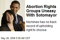 Abortion Rights Groups Uneasy With Sotomayor