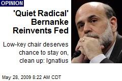 'Quiet Radical' Bernanke Reinvents Fed